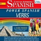 Power Spanish Verbs - The Fastest and Easiest Way to Learn & Speak Spanish Verbs!! American Instructor and Native Spanish Speakers Teach You to Speak Authentic Spanish Verbs in Context Just Like the Natives! audiobook by Mark Frobose