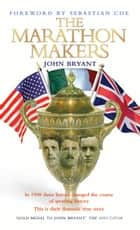 The Marathon Makers ebook by John Bryant, Sebastian Coe