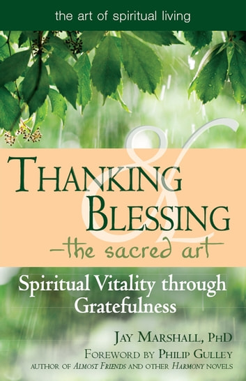 Thanking & BlessingThe Sacred Art: Spiritual Vitality through Gratefulness ebook by Jay Marshall