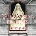 Otra vuelta de tuerca audiobook by Henry James