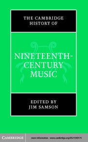 The Cambridge History of Nineteenth-Century Music ebook by Samson, Jim