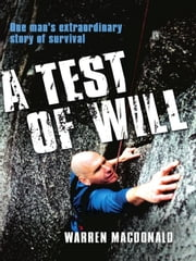 A Test Of Will : One Man's Extraordinary Story Of Survival ebook by Warren Macdonald
