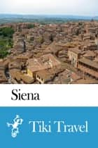 Siena (Italy) Travel Guide - Tiki Travel ebook by Tiki Travel
