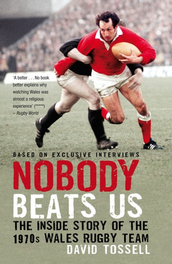 Nobody Beats Us - The Inside Story of the 1970s Wales Rugby Team ebook by David Tossell