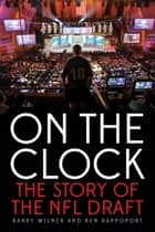 On the Clock - The Story of the NFL Draft ebook by Barry Wilner, Ken Rappoport