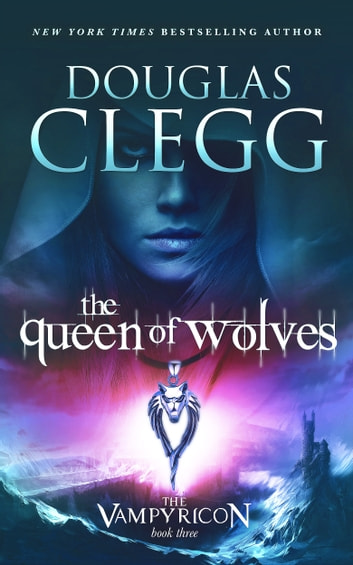 The Queen of Wolves - A Vampire Dark Fantasy Epic ebook by Douglas Clegg
