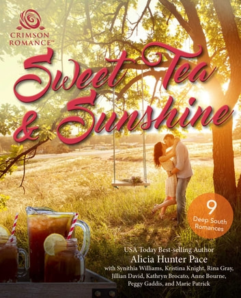 Sweet Tea & Sunshine - 9 Deep South Romances ebook by Alicia Hunter Pace,Synithia Williams,Kristina Knight,Rina Gray,Jillian David,Kathryn Brocato,Anne Bourne,Peggy Gaddis,Marie Patrick