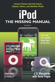 iPod: The Missing Manual - The Missing Manual ebook by J.D. Biersdorfer,David Pogue