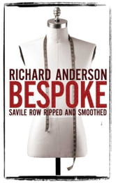 Bespoke - Savile Row Ripped and Smoothed ebook by Richard Anderson