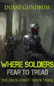 Where Soldiers Fear To Tread - The Deck Const, #3 ebook by Duane Gundrum