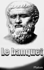 Le banquet ebook by Platon