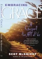 Embracing Grace: A Gospel for All of Us - A Gospel for All of Us ebook by Scot McKnight
