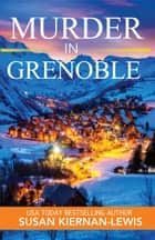 Murder in Grenoble - Book 11 of the Maggie Newberry Mysteries ebook by Susan Kiernan-Lewis