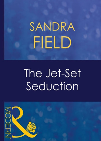 The Jet-Set Seduction (Mills & Boon Modern) (Foreign Affairs, Book 20) ebook by Sandra Field