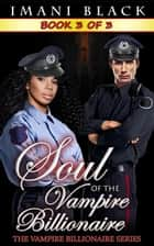 Soul of the Vampire Billionaire 3 - Soul of the Vampire Billionaire (The Vampire Billionaire Romance Series 3), #3 ebook by Imani Black