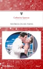 Mistress On His Terms ebook by Catherine Spencer