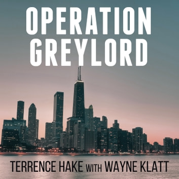 Operation Greylord - The True Story of an Untrained Undercover Agent and America's Biggest Corruption Bust audiobook by Terrence Hake,Wayne Klatt