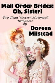 Mail Order Brides: Oh, Sister! (Two Clean Western Historical Romances) ebook by Doreen Milstead