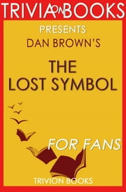 The Lost Symbol: A Novel by Dan Brown (Trivia-On-Books) ebook by Trivion Books