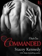 Commanded - A Club Sin Novel ebook by Stacey Kennedy