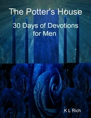 The Potter's House: 30 Days of Devotions for Men ebook by K L Rich