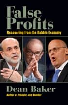 False Profits - Recovering from the Bubble Economy eBook by Dean Baker