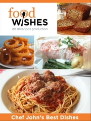 Food Wishes - Chef John's Best Dishes ebook by Allrecipes.com