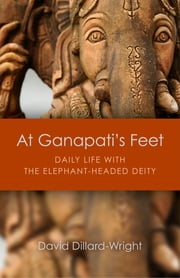 At Ganapati's Feet - Daily Life with the Elephant-Headed Deity ebook by David Dillard-Wright