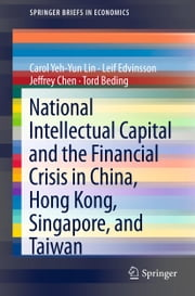 National Intellectual Capital and the Financial Crisis in China, Hong Kong, Singapore, and Taiwan ebook by Carol Yeh-Yun Lin,Leif Edvinsson,Jeffrey Chen,Tord Beding