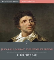 Jean-Paul Marat: The Peoples Friend (Illustrated Edition) ebook by E. Belfort Bax