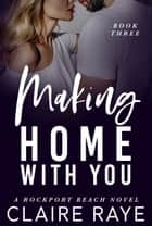 Making Home with You ebook by Claire Raye