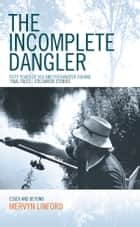 The Incomplete Dangler: Fifty Years of Sea and Freshwater Fishing - Tidal Tales Stillwater Stories ebook by Mervyn Linford