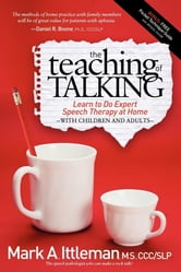 The Teaching of Talking - Learn to Do Expert Speech Therapy at Home With Children and Adults ebook by Mark A. Ittleman