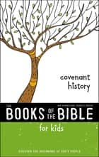 NIrV, The Books of the Bible for Kids: Covenant History - Discover the Beginnings of God's People ebook by Zondervan