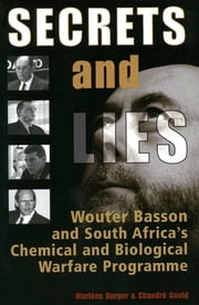 Secrets & Lies - Wouter Basson and South Africa's Chemical and Biological Warfare Programme ebook by Marléne Burger,Chandré Gould