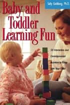 Baby And Toddler Learning Fun ebook by Sally Goldberg