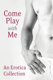 Come Play With Me: An Erotica Collection ebook by Charlotte Stein, Madelynne Ellis, Rose de Fer,...