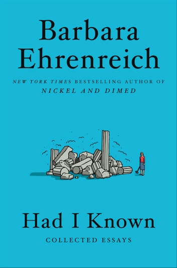 Had I Known - Collected Essays ebook by Barbara Ehrenreich