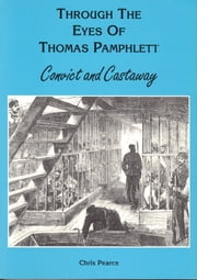 Through the Eyes of Thomas Pamphlett - Convict and Castaway ebook by Chris Pearce