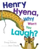 Henry Hyena, Why Won't You Laugh? - with audio recording ebook by Doug Jantzen, Jean Claude