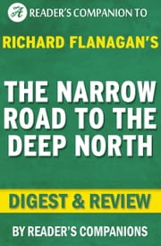 The Narrow Road to the Deep North: By Richard Flanagan | Digest & Review ebook by Reader Companions