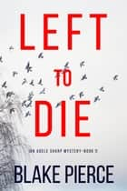 Left To Die (An Adele Sharp Mystery—Book One) ebook by Blake Pierce