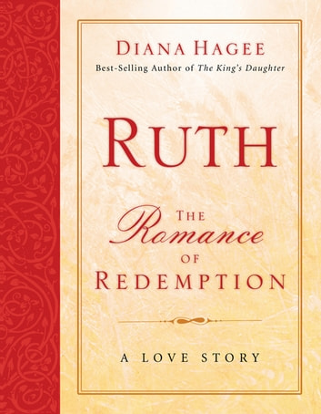 Ruth - The Romance of Redemption ebook by Diana Hagee