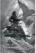 Moby Dick: The Whale, The Original Classic Novel ebook by Herman Melville