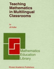 Teaching Mathematics in Multilingual Classrooms ebook by J.B. Adler