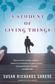 A Student of Living Things ebook by Susan Richards Shreve