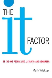 "The ""It"" Factor: Be the One People Like, Listen to and Remember ebook by Wiskup, Mark"