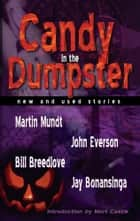 Candy in the Dumpster - New and Used Stories ebook by John Everson, Jay Bonansinga, Bill Breedlove and Martin Mundt