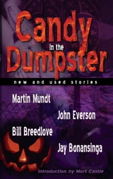Candy in the Dumpster - New and Used Stories ebook by John Everson,Jay Bonansinga,Bill Breedlove and Martin Mundt