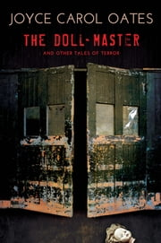 The Doll-Master and Other Tales of Terror ebook by Joyce Carol Oates
